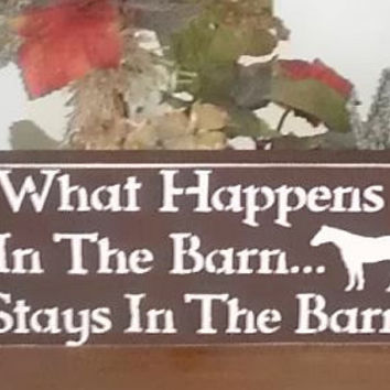 What Happens In The Barn Stays In The Barn Wooden Sign READY TO SHIP