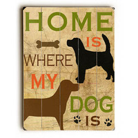 Home Is Where My Dog Is by Artist Marilu Windvand Wood Sign