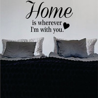 Home is Wherever Im With You Quote Decal Sticker Wall Vinyl Decor Art