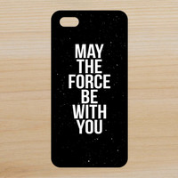 May the Force Be With You Star Wars Quote Space Art Phone Case iPhone 4 / 4s / 5 / 5s / 5c /6 / 6s /6+ Apple Samsung Galaxy S3 / S4 / S5 / S6