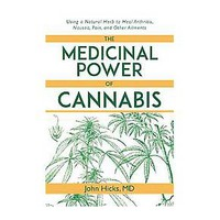 Medicinal Power of Cannabis : Using a Natural Herb to Heal Arthritis, Nausea, Pain, and Other Ailments