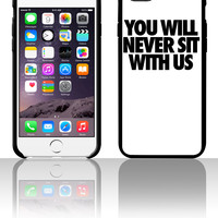 You Will Never Sit With Us 5 5s 6 6plus phone cases