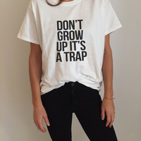 Don't grow up it's a trap Tshirt Fashion funny saying womens girls sassy cute gifts tops teens teenager