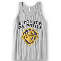 If You See Da Police Warn A Brother Unisex Tank Top Funny and Music
