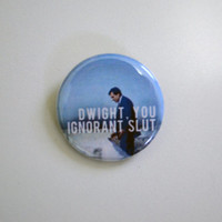 Dwight, You Ignorant Slut: The Office MIchael Scott Quote Pinback Button