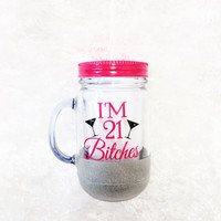 I'm 21 Bitches * Personalized Tumbler  * Custom tumbler *  Personalized gift * Mothers gift * Glitter dipped tumbler * Birthday Gift *