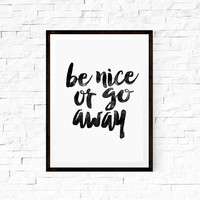 Wall Hanging Printable Art Be Nice or Go Away Home Decor Typography Print Wall Decor Wall Hanging
