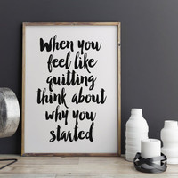 """PRINTABLE art """"When you feel like quitting think about why you started"""" motivational and inspiraitonal quote never give up poster wall art"""
