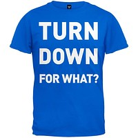 Turn Down For What Blue T-Shirt