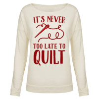 IT'S NEVER TOO LATE TO QUILT