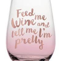 """Stemless Glasses """"Feed me .... and Tell Me I'm Pretty"""" by Slant Collections"""