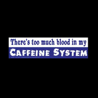 """""""There's too much blood in my CAFFEINE SYSTEM"""" Blue & White Bumper Sticker 11.5"""" x 3"""""""