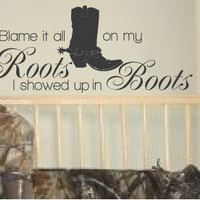 Blame It All On My Roots, I Showed Up In Boots Vinyl Wall Art Decal