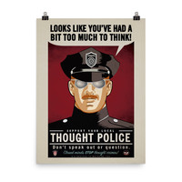 Looks Like You've Had A Bit Too Much To Think Thought Police Print