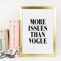 More Issues Than Vogue,Fashion Print,Vogue Poster,Typography Art Print,Wall Art,Fashionista,Home Decor,Printable Art,Printable Quote,Instant