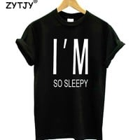 Im So Sleepy Letters Print Women tshirt Cotton Casual Funny t shirt For Lady Girl Top Tee Hipster Tumblr Drop Ship Z-1220