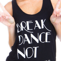 Break Dance Not Hearts Tank Top   Shop Heartbreak   Clothing With Quotes on Moving On, Heartbreak & More