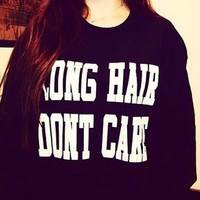 Long hair dont care black sweatshirt UNISEX sizing women sweater