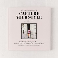 Capture Your Style: Transform Your Instagram Photos, Showcase Your Life, and Build the Ultimate Platform By Aimee Song | Urban Outfitters