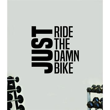Just Ride the Damn Bike Decal Sticker Wall Vinyl Art Wall Bedroom Room Home Decor Inspirational Motivational Teen Sports Gym Beast Fitness Health Bicycle