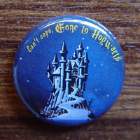 "Pin or Magnet - HP07 - Can't Cope, Gone to Hogwarts - 1"" inch Pinback Button Badge or Fridge Magnet"