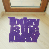 """Design door mat """"Today is the DAY"""". Personalized rug."""