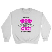 Being a mom is an honor being a gigi is priceless grandma grandmother to be  gifts for her pregnancy announcement Mother's day Crewneck Sweatshirt