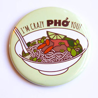 """Pho Magnet, Pin, or Pocket Mirror """"Crazy Pho You!"""" - funny refrigerator magnet, funny pin, pinback button, pho soup, significant other gift"""