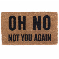 """""""Oh No Not You Again"""" Doormat by Coco Mats N More"""