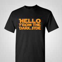 Hello From The Dark Side Shirt