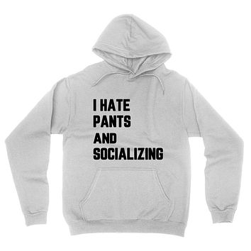 I hate pants and socializing, funny introvert, introverting, lazy day graphic hoodie