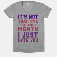"""It's Not """"That Time of the Month"""" I Just Hate You (Junior) (Athletic) 