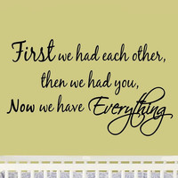 First We Had Each Other, Then We Had You, Now We Have Everything Nursery Wall...