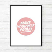make yourself proud inspirational tumblr quote typographic print quote print inspirational motivational tumblr room decor framed quotes