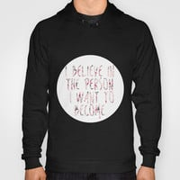 I BELIEVE IN THE PERSON I WANT TO BECOME. Hoody by Hands in the Sky