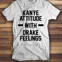 Kanye Attitude with Drake Feelings T shirt, Printed Tshirts, Printed tees