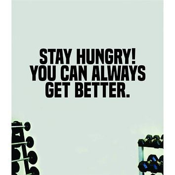Stay Hungry You Can Always Get Better Quote Wall Decal Sticker Vinyl Art Decor Bedroom Room Boy Girl Inspirational Motivational Gym Fitness Health Exercise Lift Beast