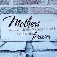 "Mother's Day gift ""Mothers hold their children's hands for a while, their hearts forever "" for Mom, Mommy, Step Mom - kitchen signs"