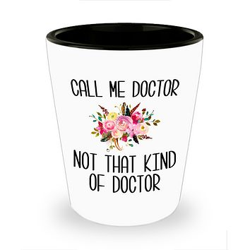 Gift for Phd Graduate Funny Doctor Gifts for Her Doctorate Degree Not That Kind of Doctor Ceramic Shot Glass