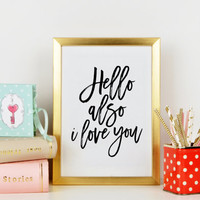 PRINTABLE Art,Hello Also I Love You,Gift For Boyfriend,Gift For Him,Birthday Gift,Lovely Words,Love Quote,I Love You,Typography Art Print