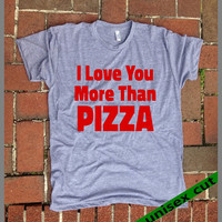 I Love You More Than PIZZA. Grey Heather tri blend super soft track shirt. hand print t shirt. screen print. womens clothing. mens clothing