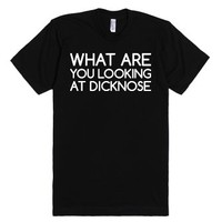 What Are You Looking at Dicknose-Unisex Black T-Shirt