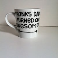 Father's Day Gift--Thanks DAD I Turned Out Awesome Coffee Mug-Father's Day, Handwritten Coffee Mug, Dad Gift