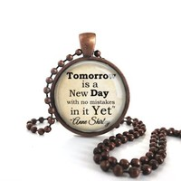Tomorrow Is a New Day Anne of Green Gables Book Quote Antique Copper Necklace Pendant W/ball Chain