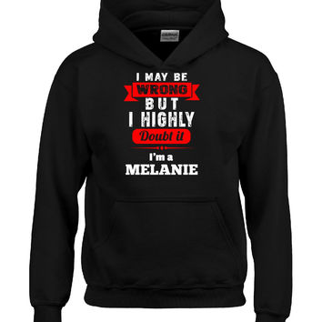 I May Be Wrong But I Highly Doubt It I m A MELANIE - Hoodie