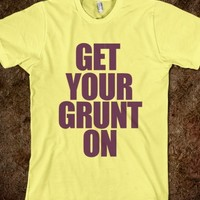 Get Your Grunt On