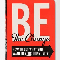 Be The Change: How To Get What You Want In Your Community By Anneke Campbell & Thomas Linzey - Assorted One