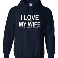 I LOVE IT When My WIfe Lets Me Play Poker Holdem Texas Holdem Poker Unisex Hoodie Sizes Small Thru Adult 5xl