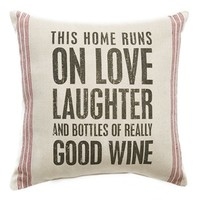 Primitives by Kathy 'This Home Runs on Love Laughter and Bottles of Really Good Wine' Pillow
