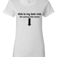 This Is My Last ONE I'm SERIOUS This TIme Pregnancy Pregnant T Shirt Announcement T Shirt Baby Shower Gift Great Style baby T Shirt